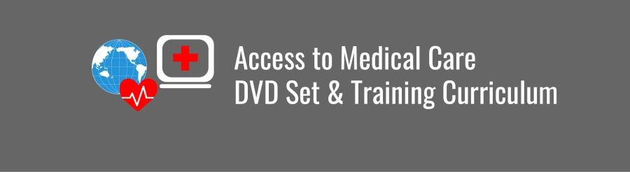 Access to Medical Care DVD Set & Training Curriculum banner. Icons of WID globe, red heart, and computer