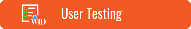 "Link to User Testing page. White text on orange background. ""User Testing"". Graphic of a white checklist with a blue WID logo in the corner."