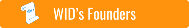 "Link to WID's Founders page; White text on light orange background. ""WID's Founders"". Graphic of white paper scroll with blue WID logo."
