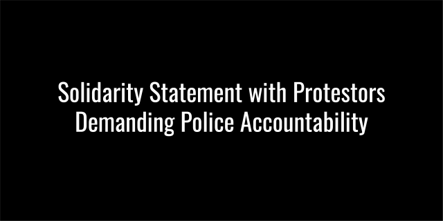 Black background, white text: Solidarity Statement with Protestors Demanding Police Accountability