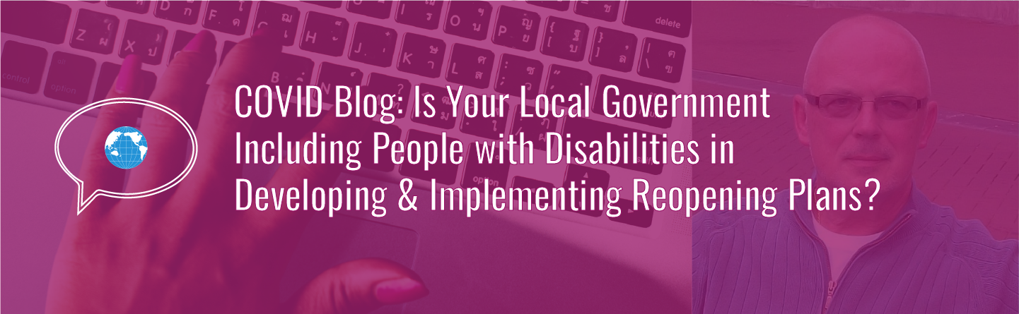Banner with text: COVID Blog: Is Your Local Government Including People with Disabilities in Developing and Reopening Plans? Icon of speech bubble with WID globe. Background photo of a hand typing on a laptop computer and author photo with a magenta tint.