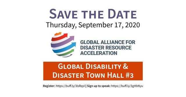 GADRA logo; 6 arrows, each a different color of the rainbow, wrapping up and around an abstract sphere. Text: Save the Date - Thursday, September 17, 2020. Global Alliance for Disaster Resource Acceleration Global Disability + Disaster Town Hall #3. Register: https://buff.ly/3lsRqsI; Sign up to be a speaker: https://buff.ly/3gHbNyu.