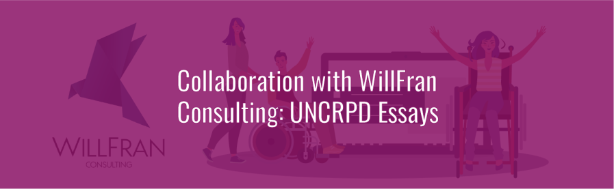 Text layered over graphic. Text: Collaboration with WillFran Consulting: UNCRPD Essays. Graphic: illustration of disabled people.